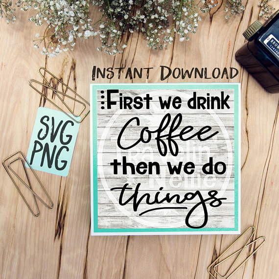 First We Drink Coffee Then We Do Things SVG Image Design for Cut Machines Print DIY Design Brother Cricut Cameo Cutout Coffee Sign example image 1
