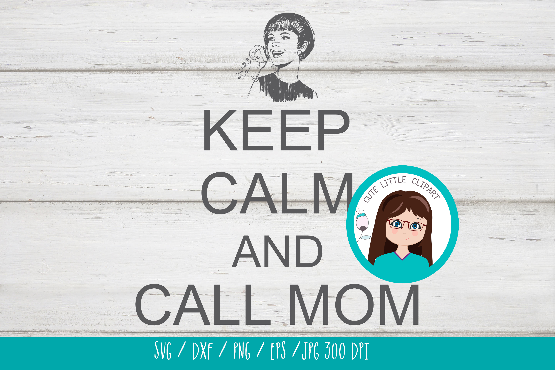 Keep Calm and call mom svg example image 2