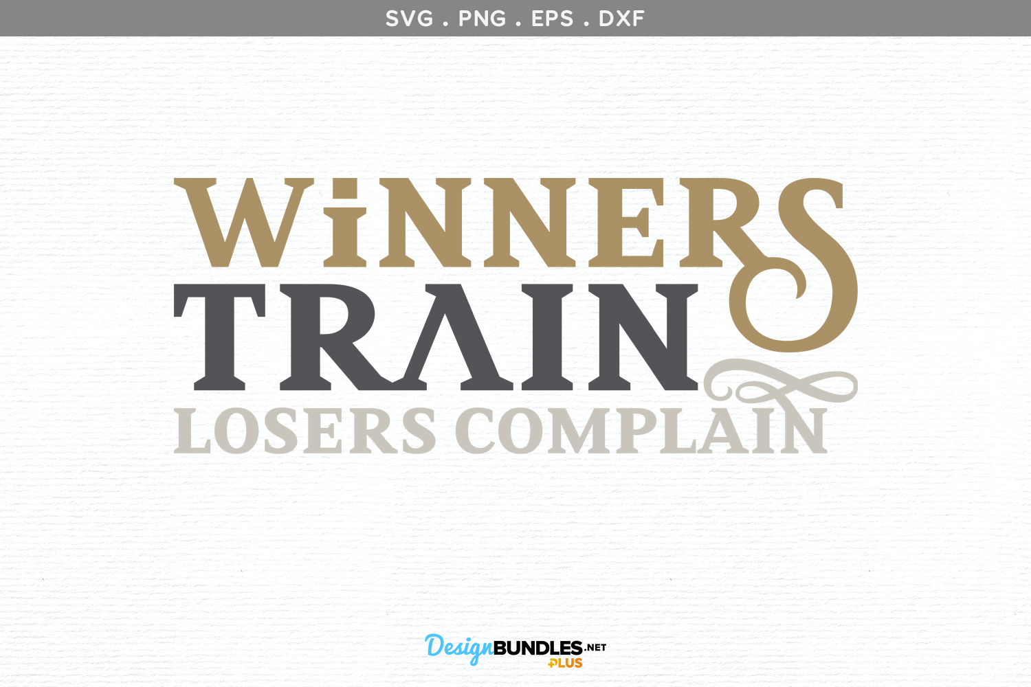 Winners Train, Losers complain- svg, printable example image 2