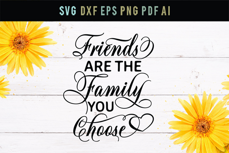 Friends are the family we choose, dxf, eps, friend svg example image 1