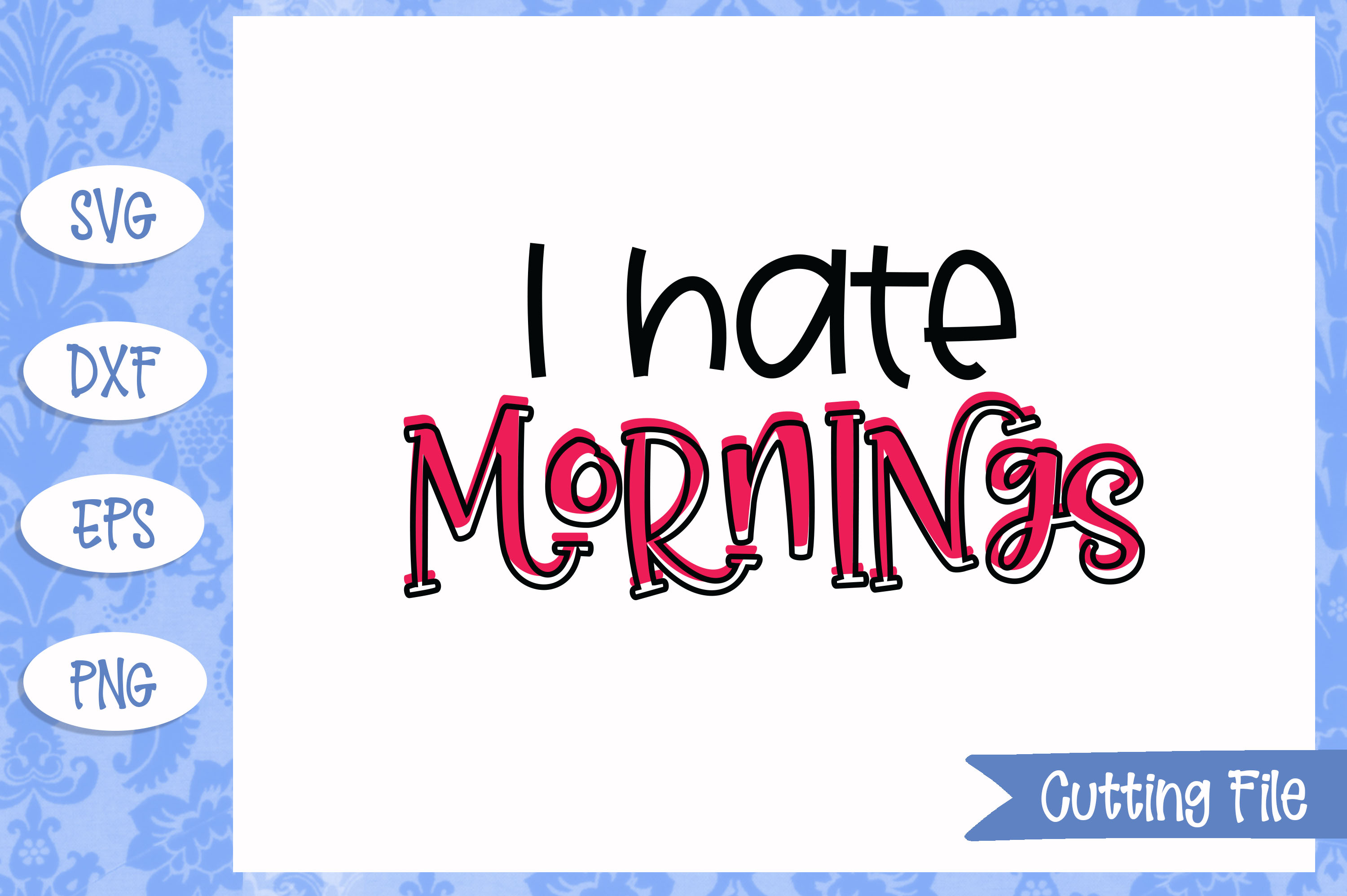 I hate mornings SVG File example image 1