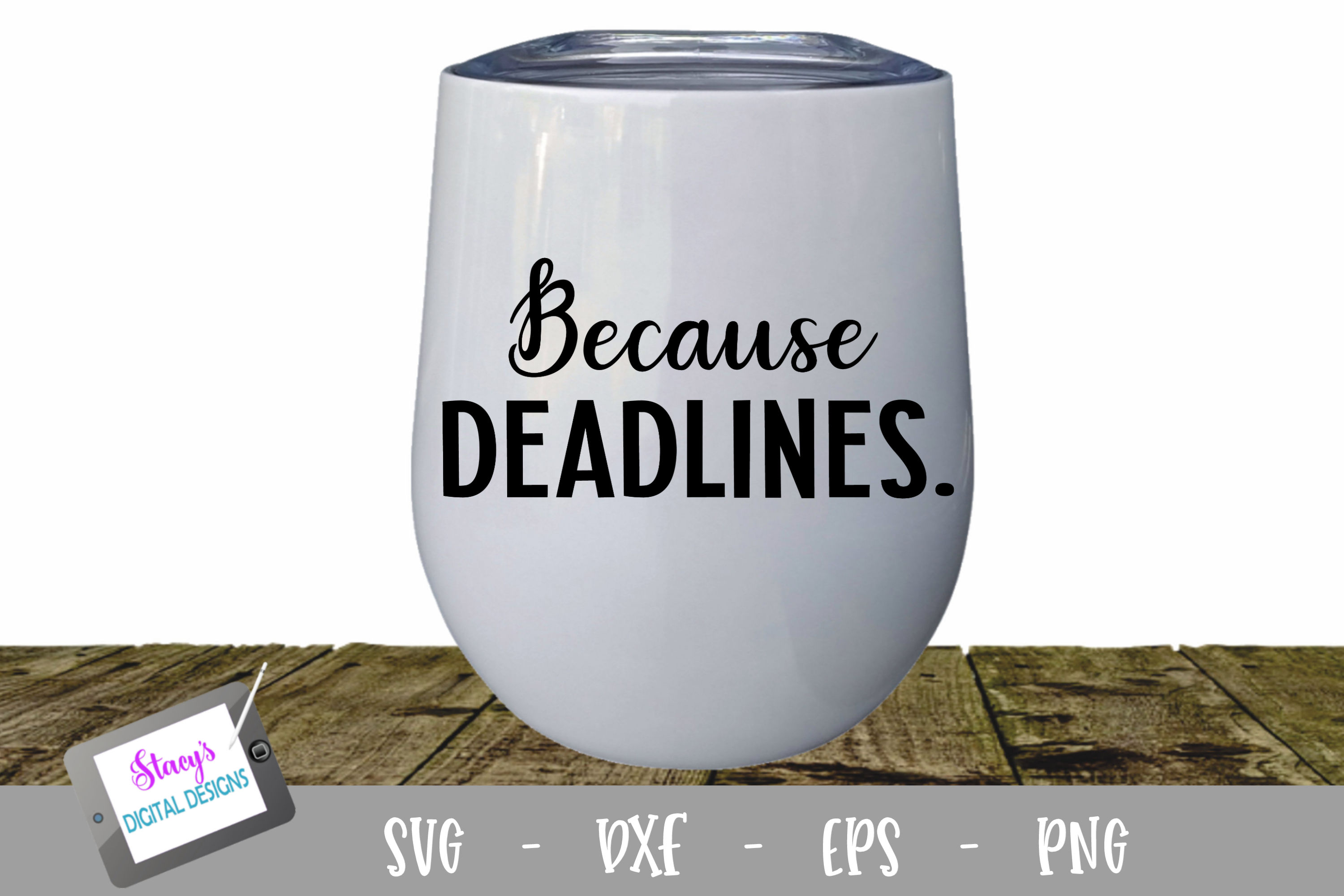 Because Deadlines Wine Glass SVG example image 1