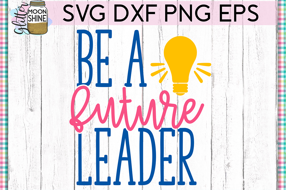Be A Future Leader SVG DXF PNG EPS Cutting Files example image 1