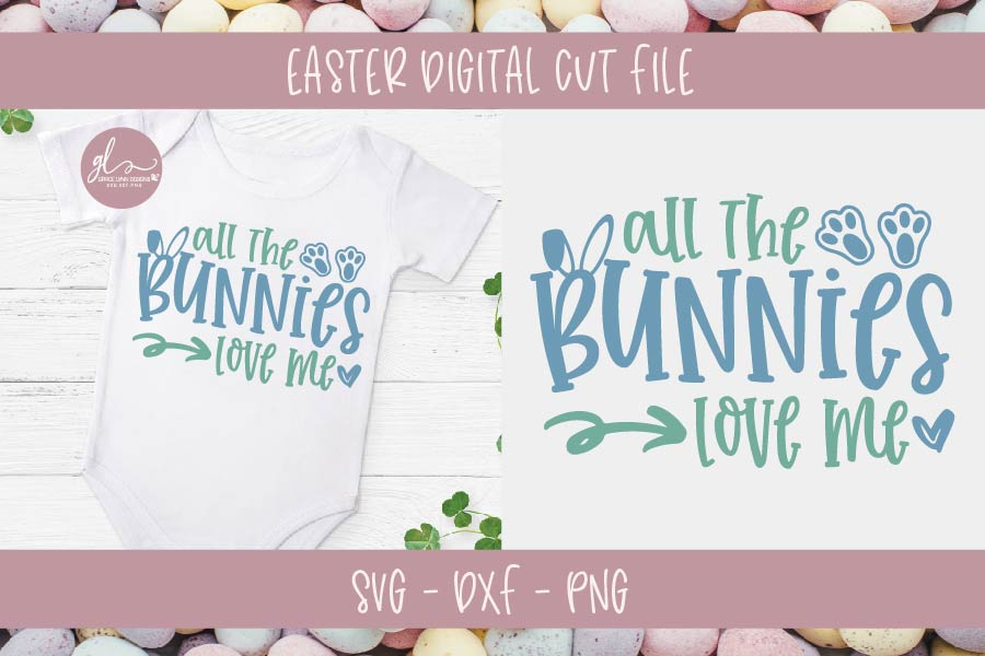 Download All The Bunnies Love Me - Easter SVG Cut File