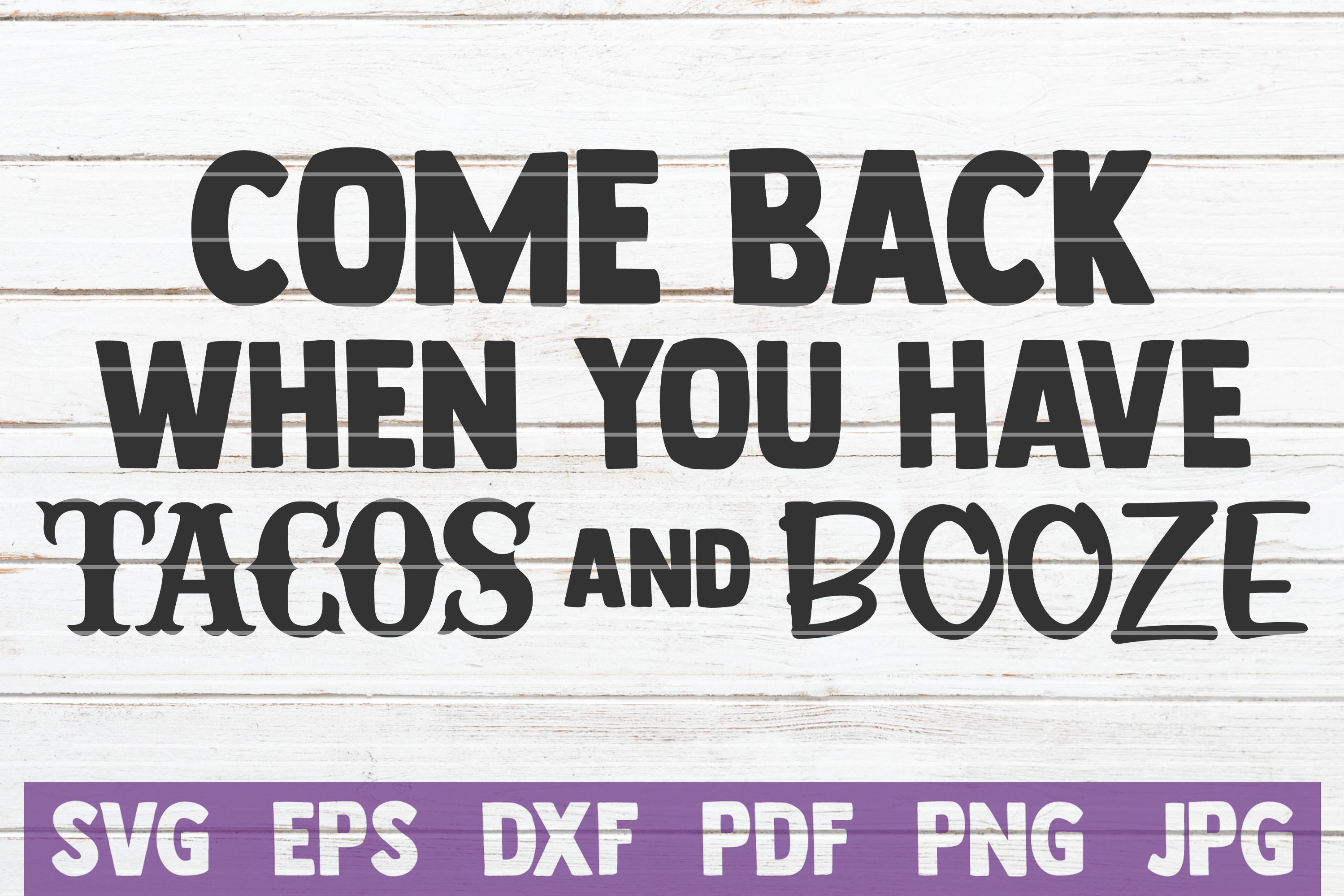 Come Back When You Have Tacos And Booze example image 1