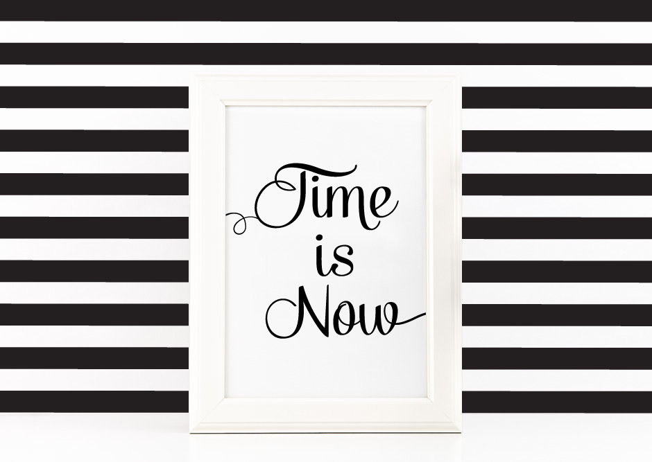 Time is Now Poster Inspirational Quote to Print in Black + SVG files example image 1
