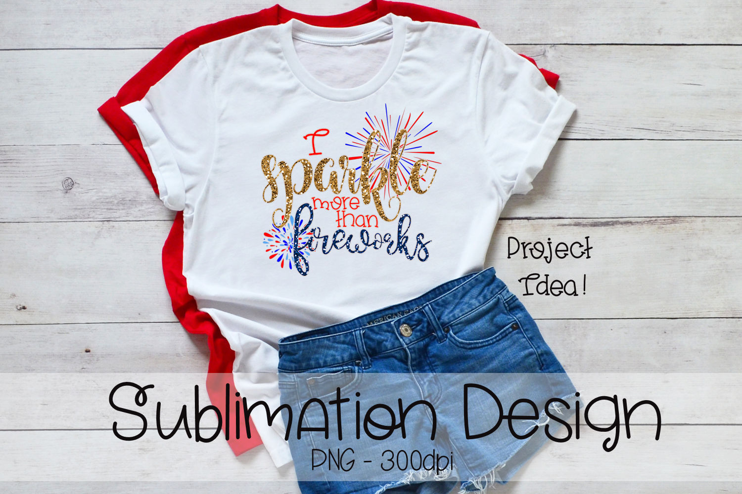 I Sparkle More Than Fireworks - Sublimation example image 2