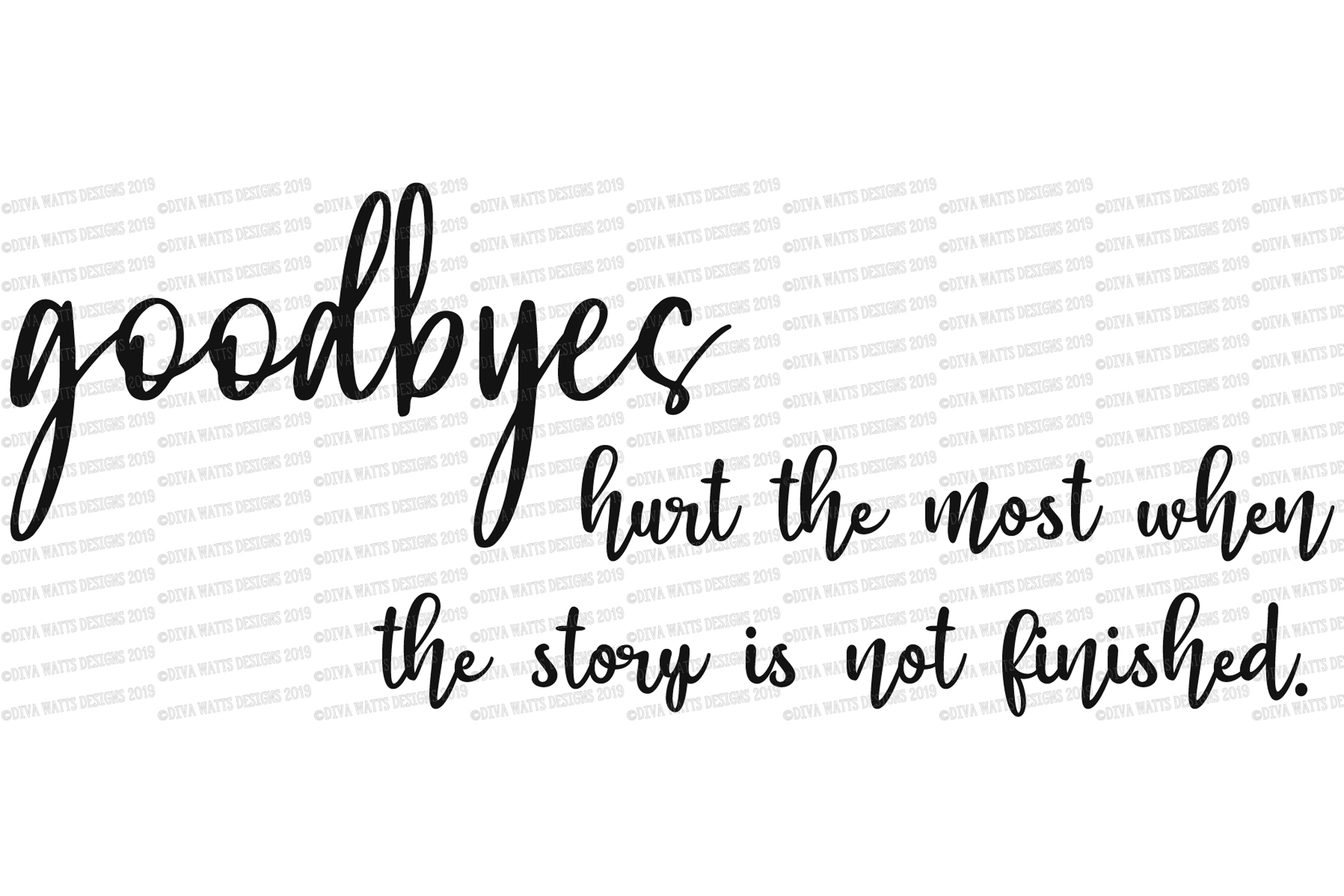 Goodbyes Hurt The Most When The Story Is Not Finished SVG example image 2