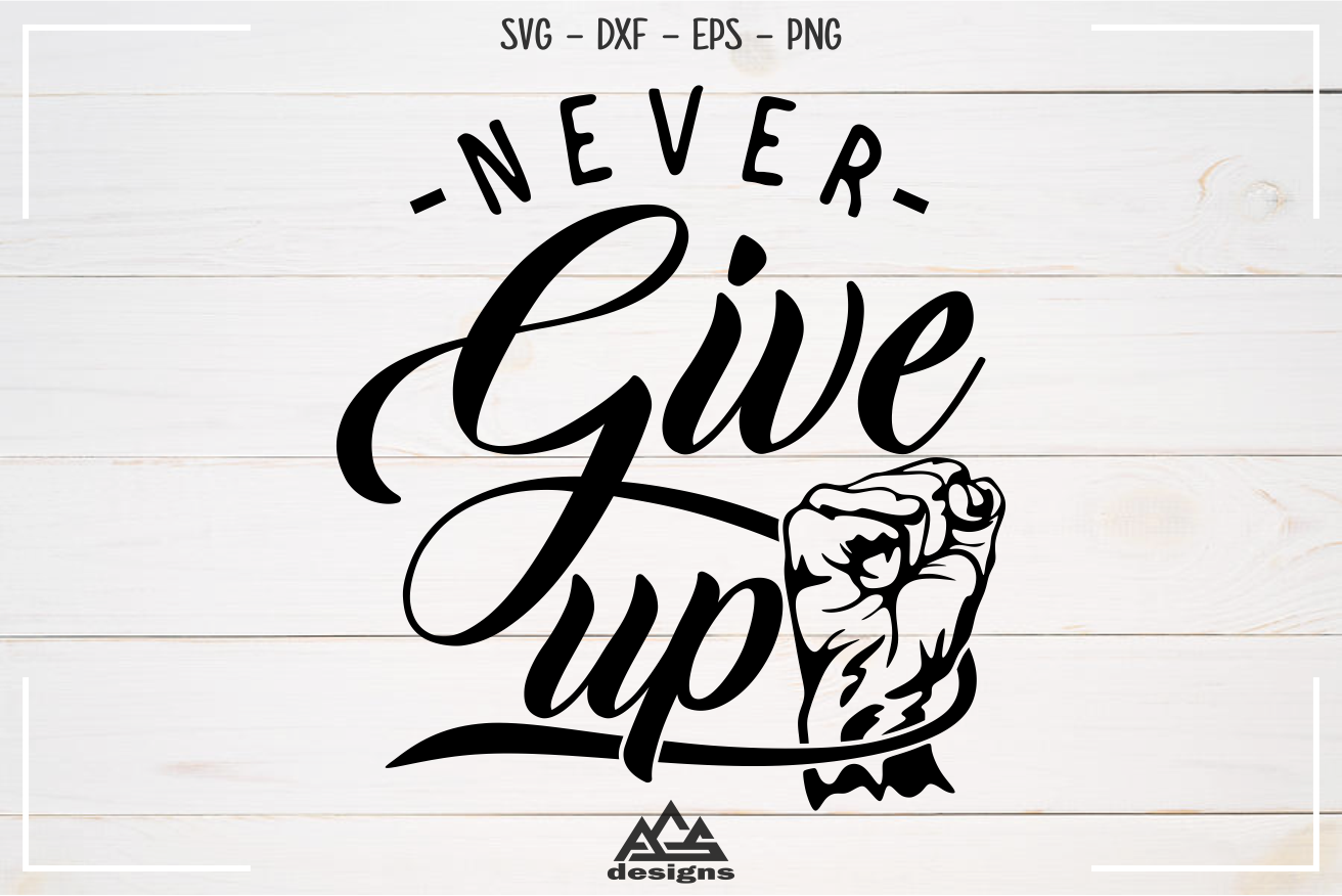 Never Give Up Quote Svg Design example image 3