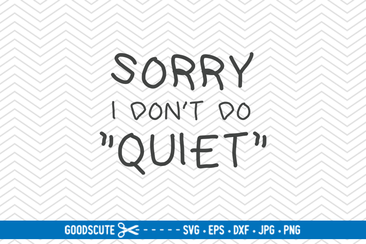Sorry I Don't Do Quiet - SVG DXF JPG PNG EPS example image 1