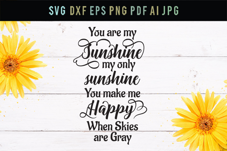 You make me happy, when skies are gray, cut file, love svg example image 1