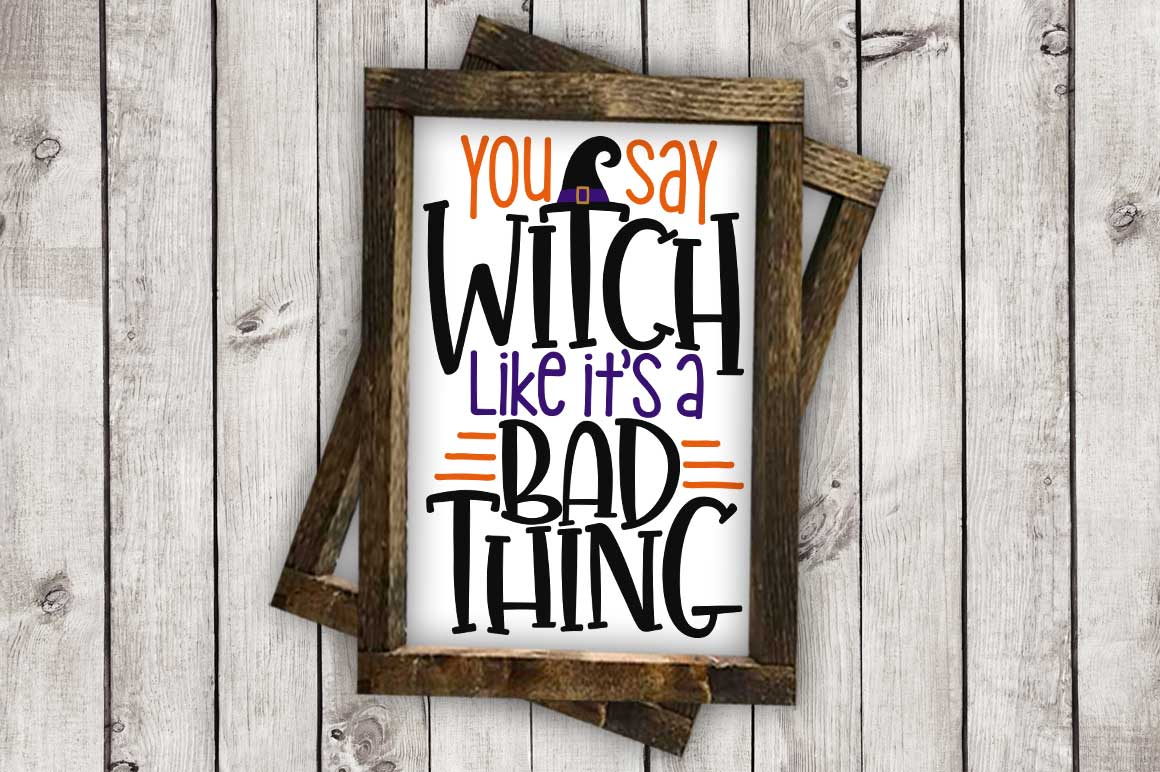You Say Witch Like it's a Bad Thing cut File - SVG DXF EPS AI PNG example image 2