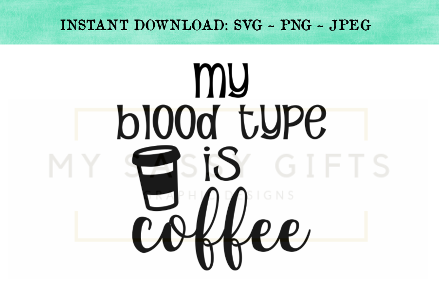 Funny My Blood Type Is Coffee SVG Design example image 1