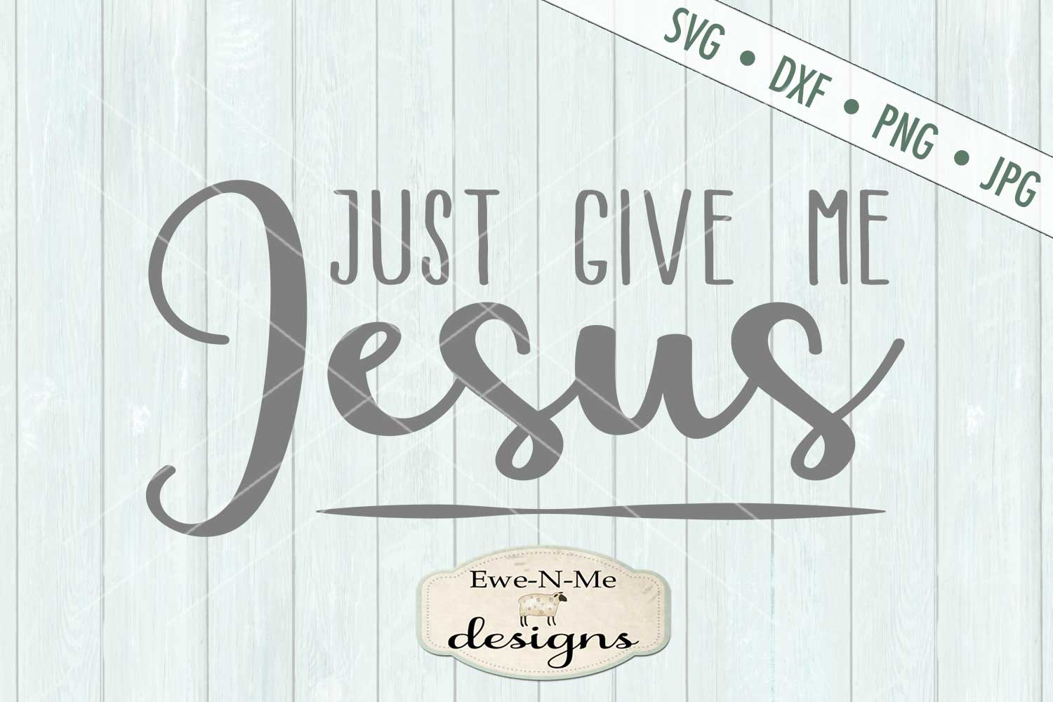 Just Give Me Jesus Christian SVG DXF Cut File example image 2