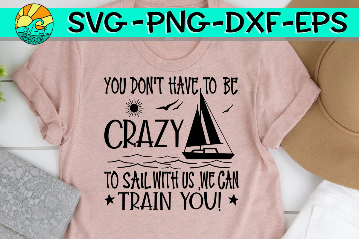 You Don't Have To Be Crazy To Sail With Us We Can Train You example image 1