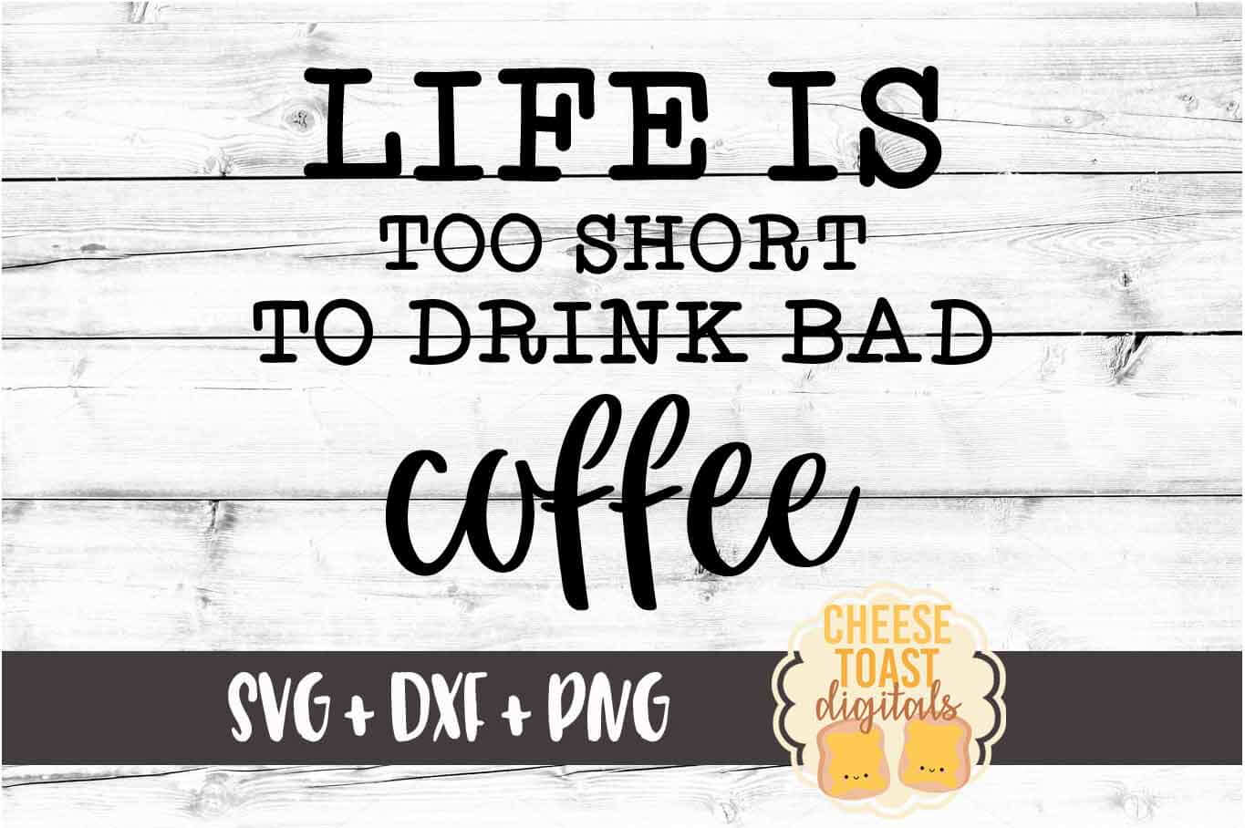 Life Is Too Short To Drink Bad Coffee - Coffee SVG PNG DX example image 2