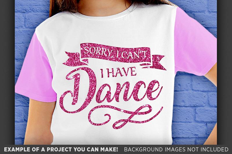 Sorry I Cant I Have Dance SVG - Dance Shirt SVG File - 1052 example image 3