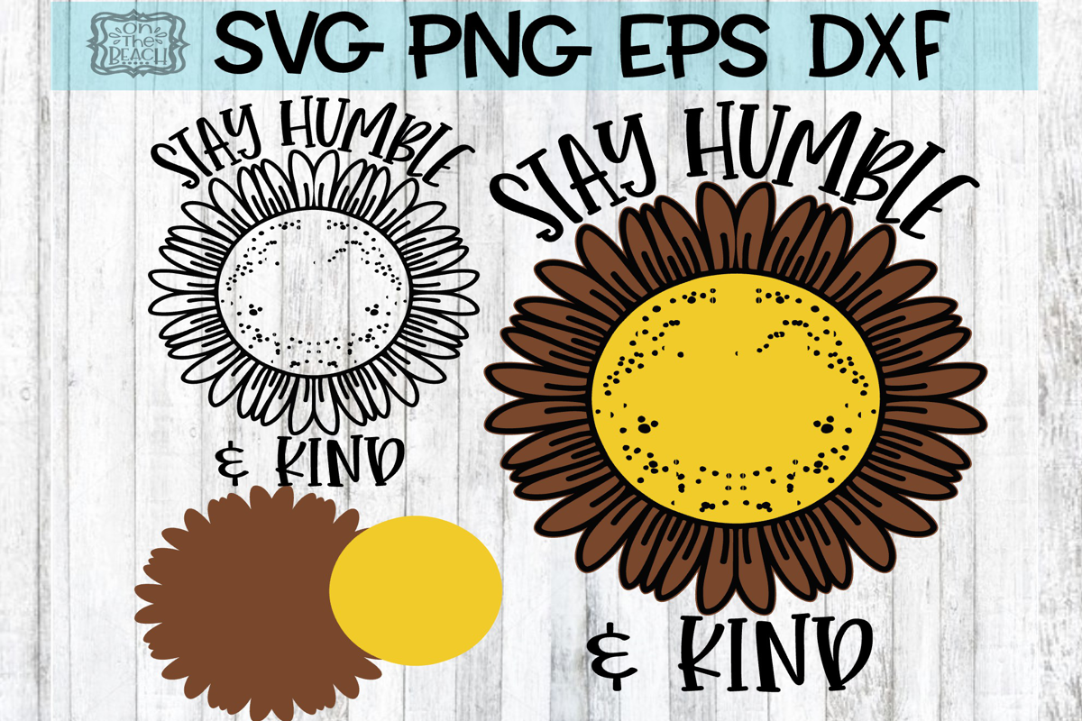 Stay Humble & Kind - Sunflower - SVG - EPS - DXF - PNG example image 1