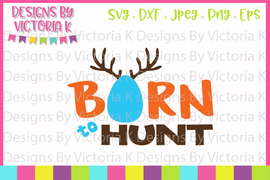 Easter svg, Born to Hunt, SVG, DXF, PNG example image 1