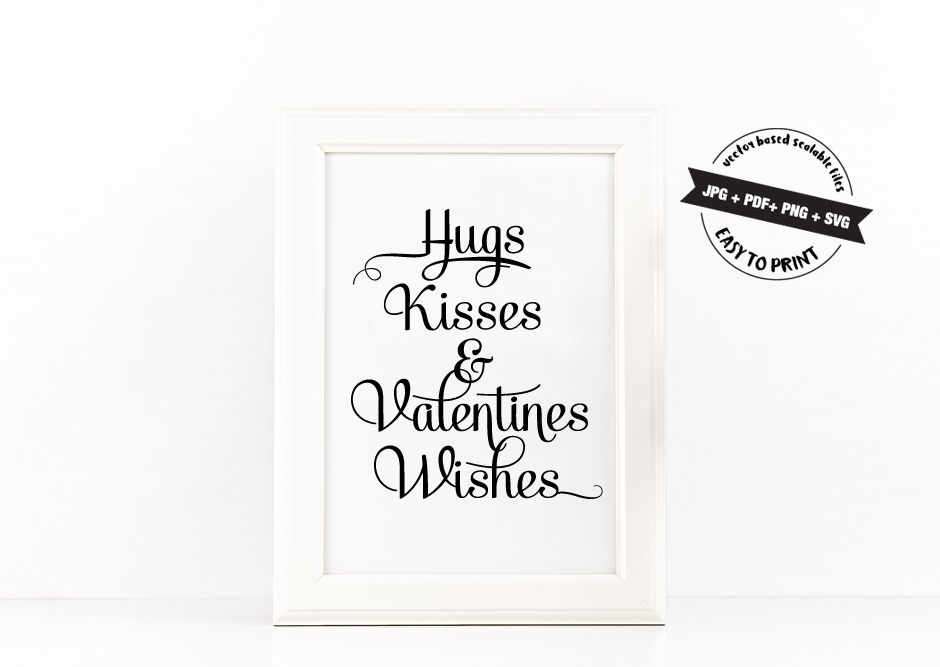 Hugs Kisses & Valentines Wishes Printable Poster Inspirational Quote in Black + SVG files example image 2