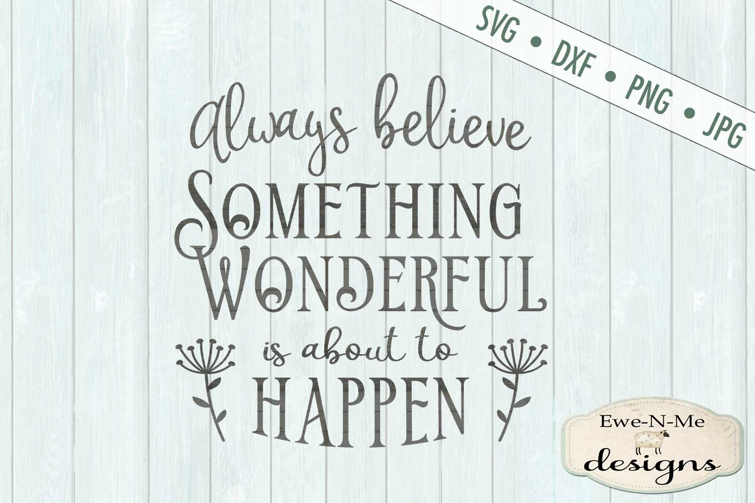 Always Believe Something Wonderful Is About to Happen SVG example image 2