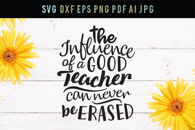 The influence of a good teacher, wall art svg, teacher svg example image 1