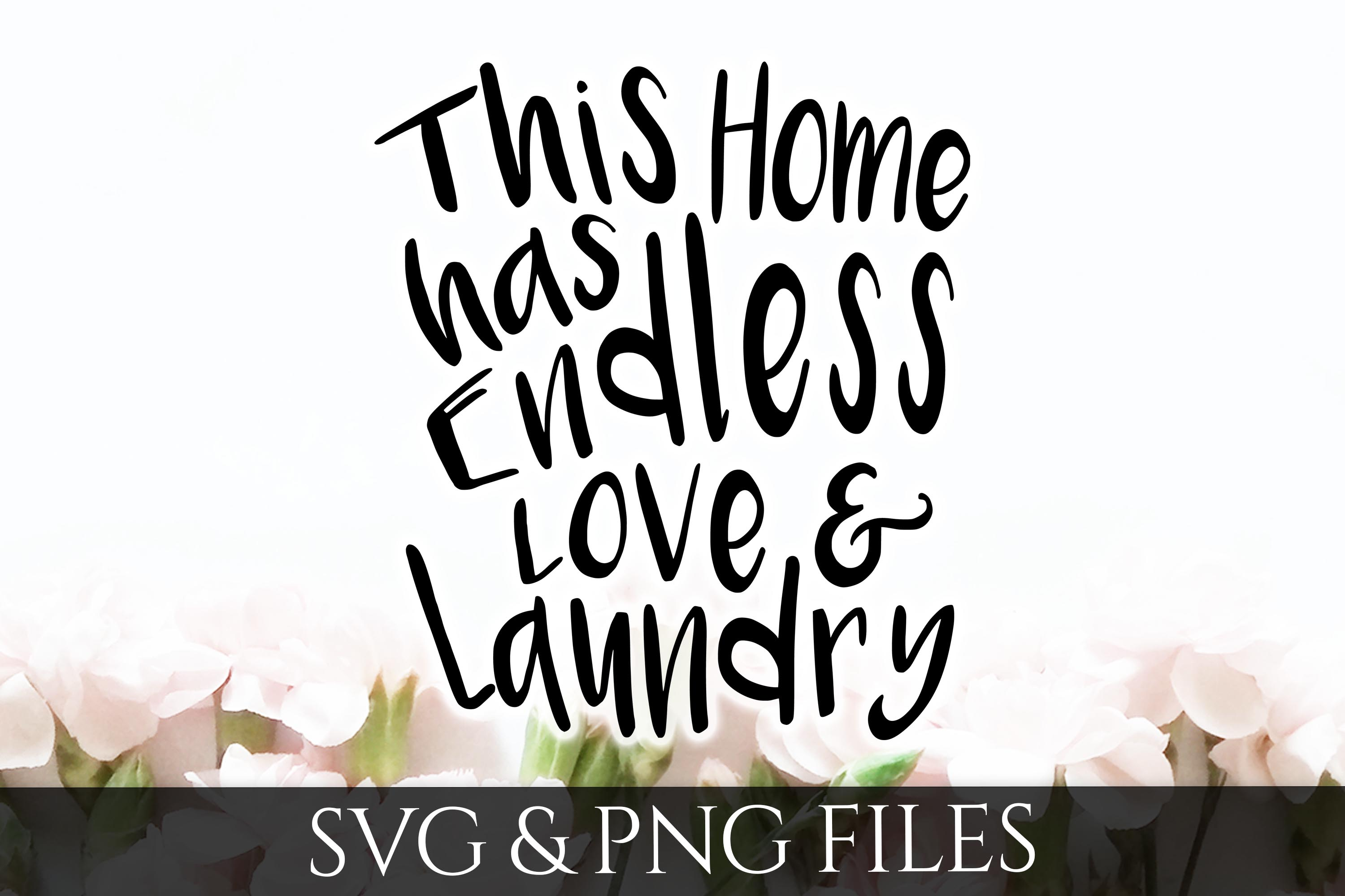This Home has Endless Love and Laundry SVG & PNG File example image 1