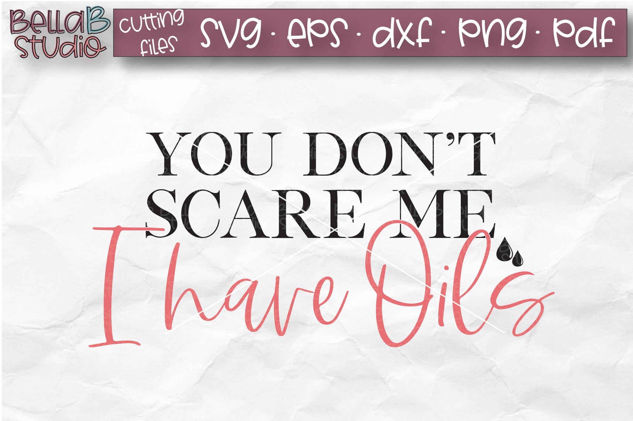 Essential Oils SVG, You Don't Scare Me I Have Oils SVG example image 2