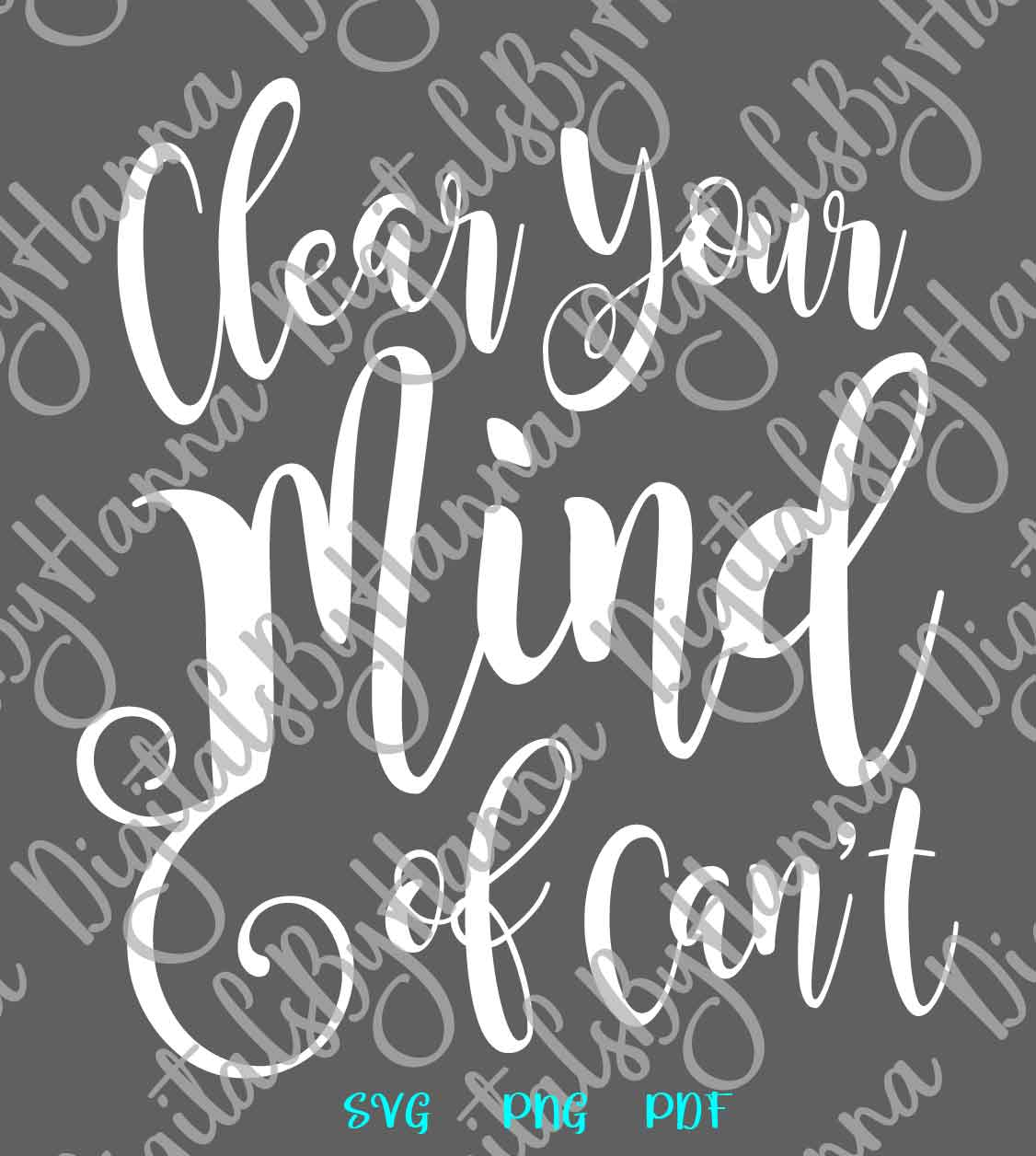 Clear Your Mind of Can't Inspirational Cut File SVG DXF PNG example image 6