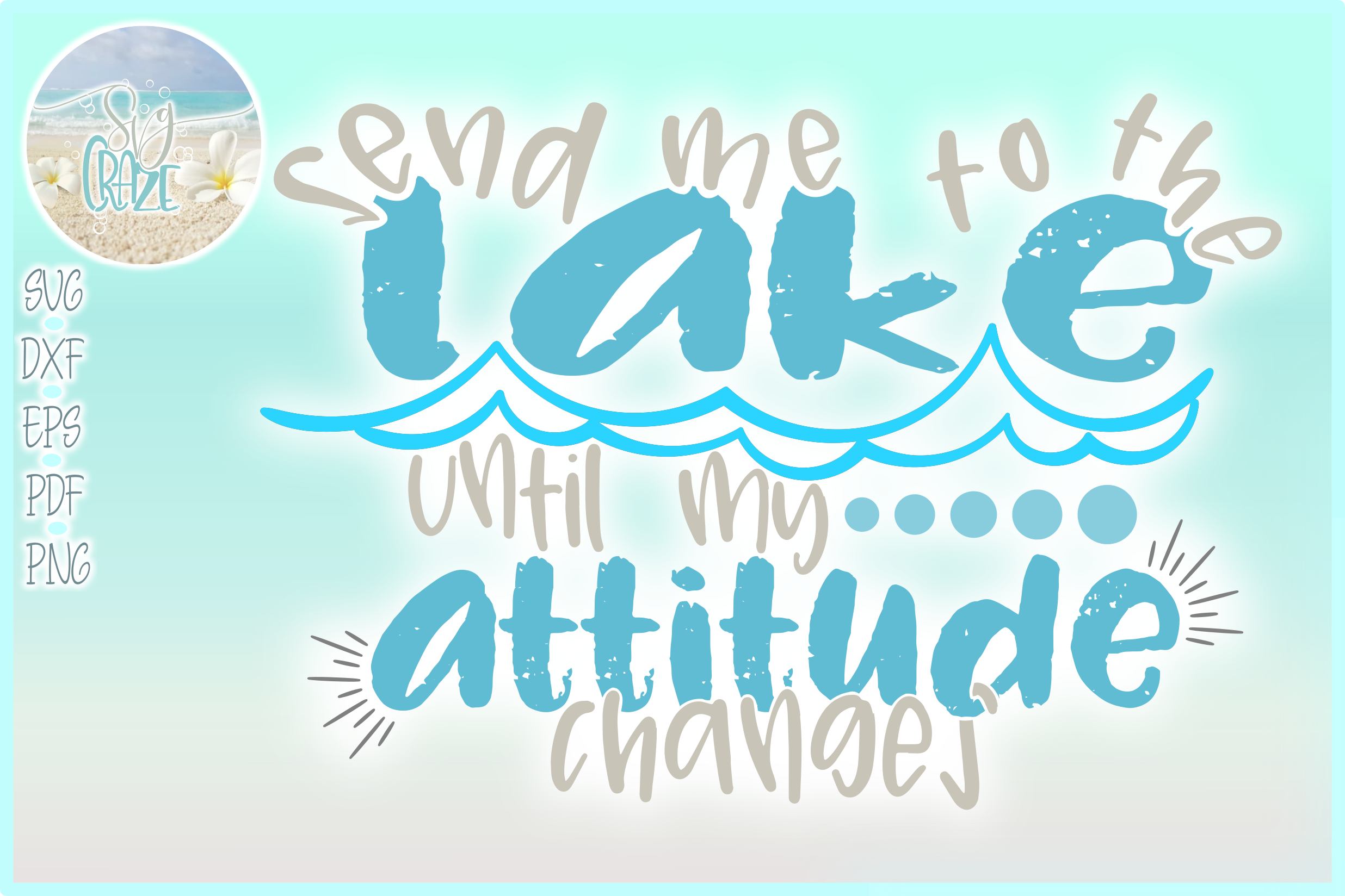 Send Me To The Lake Until My Attitude Changes Quote SVG example image 1