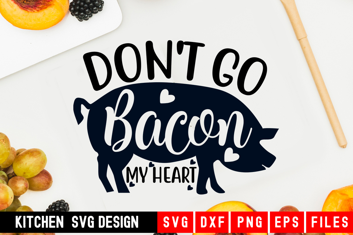 Don't Go Bacon My Heart Svg kitchen svg kitchen towel svg example image 1