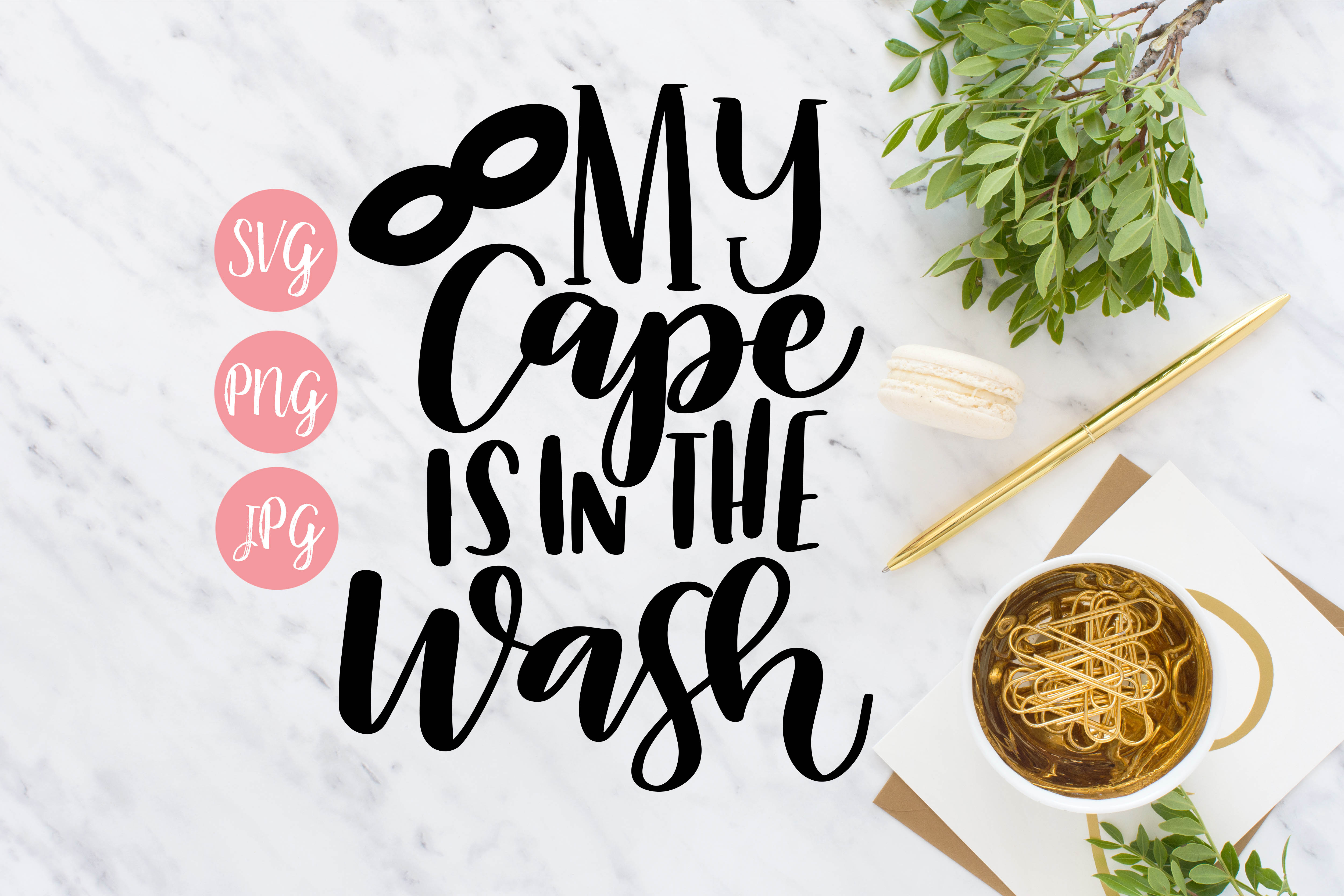 My Cape is in the Wash Hand Lettered SVG, PNG, JPEG example image 1