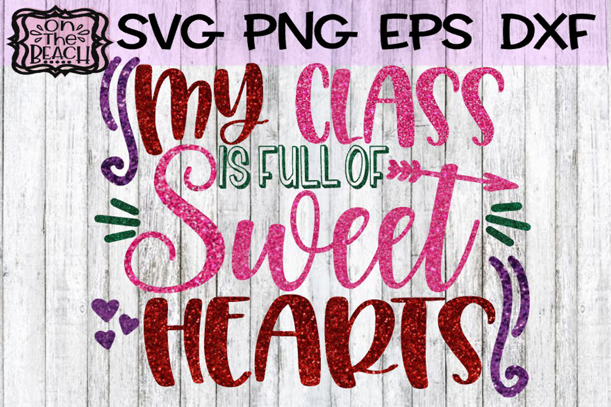Valentine - My Class Is Full Of Sweethearts SVG PNG example image 1