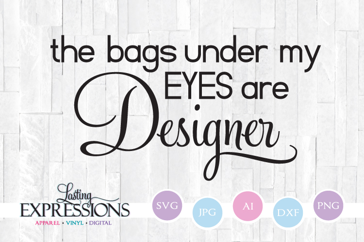 The bags under my eyes are designer // SVG Quote example image 1
