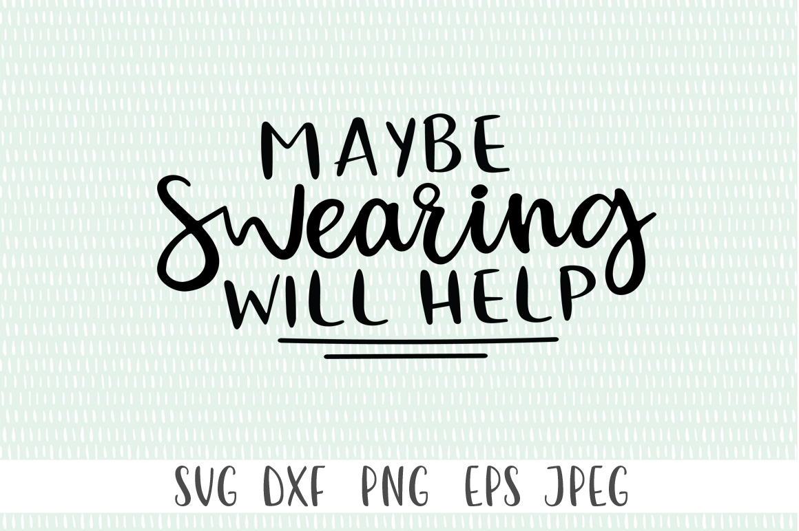Funny SVG Cut Files - Maybe Swearing Will Help SVG example image 2
