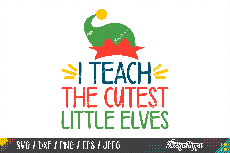 I Teach The Cutest Little Elves, Christmas Teacher SVG PNG example image 1