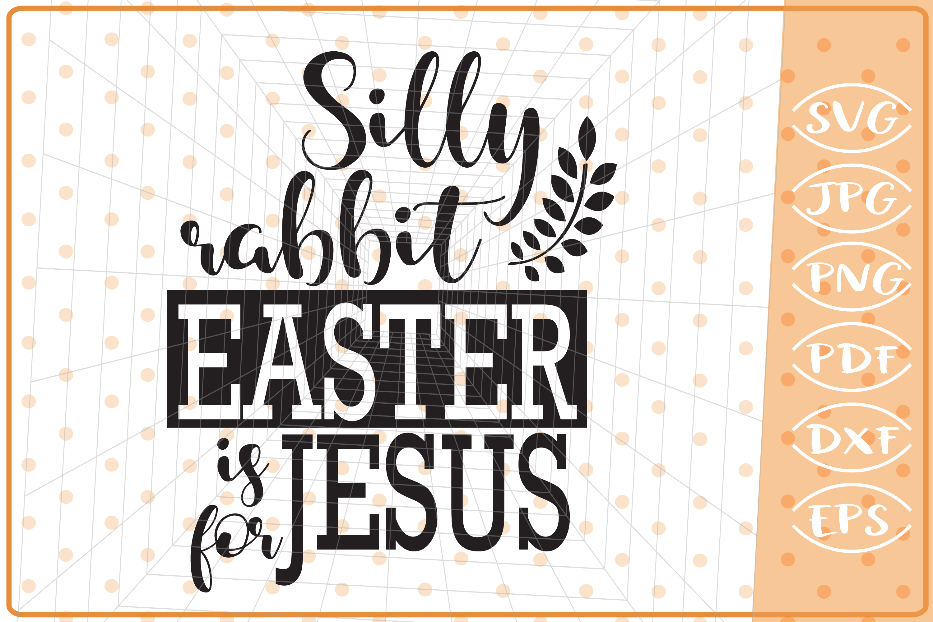 Silly Rabbit Easter Is For Jesus, Cutting Files, Easter SVG example image 1
