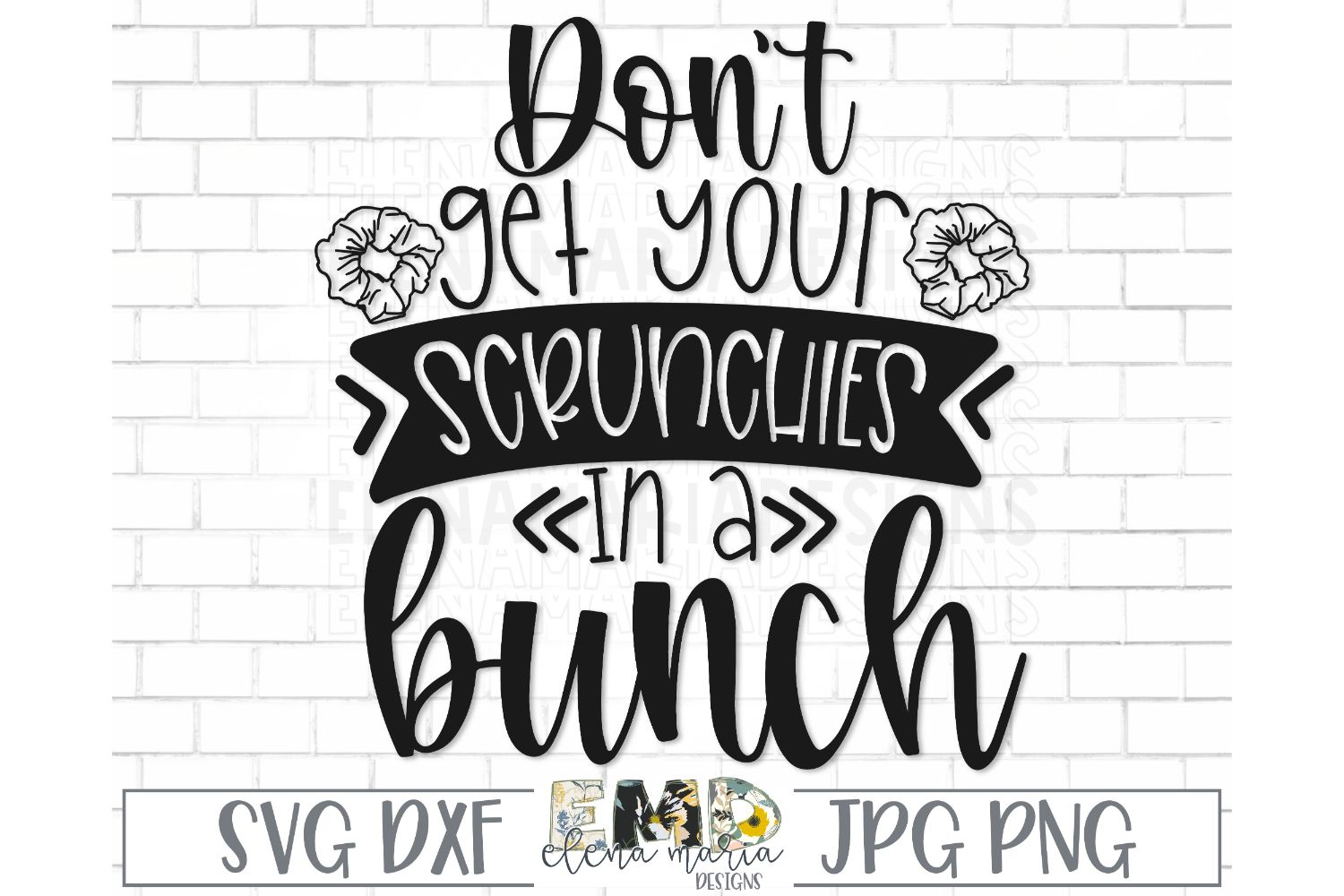 Don't Get Your Scrunchies In A Bunch Svg File example image 2