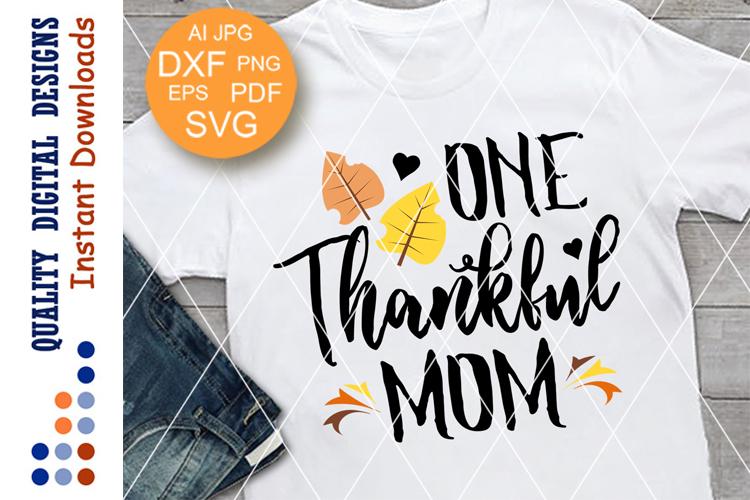 One Thankful Mom Svg Thanksgiving Family shirts digital example image 1