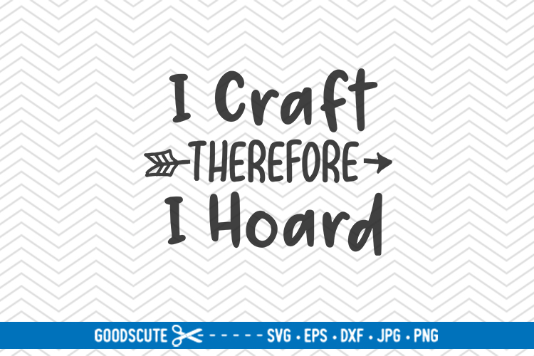 I Craft Therefore I Hoard - SVG DXF JPG PNG EPS example image 1