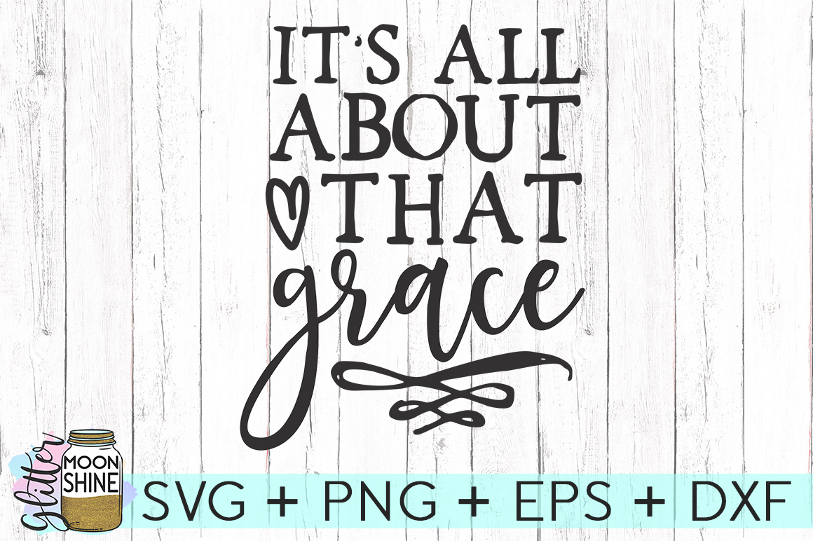 It's All About That Grace SVG DXF PNG EPS Cutting Files example image 1