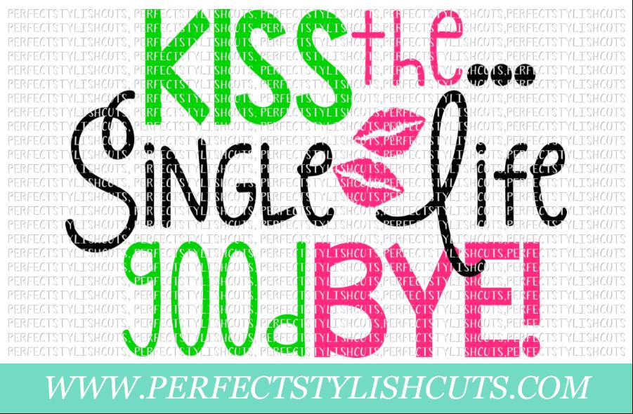 Wedding SVG - Kiss The Single Life Goodbye SVG example image 1
