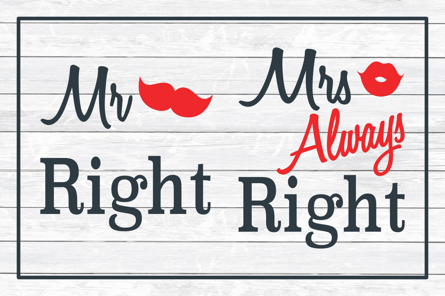Mr Right and Mrs Always Right - Valentine, Love SVG Cut File example image 3
