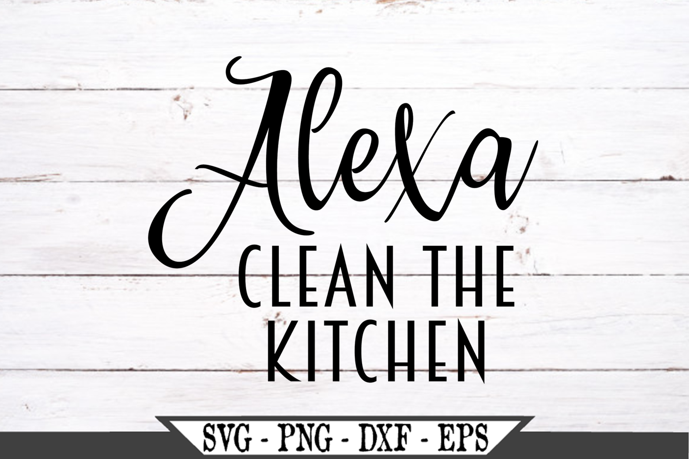 Alexa Clean The Kitchen SVG example image 2