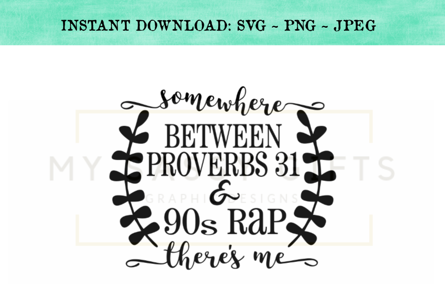 Somewhere Between Proverbs 31 and 90s Rap There's Me SVG example image 1