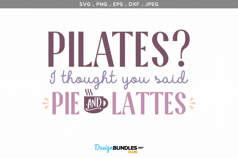 Pilates? I Thought You Said Pie & Lattes - svg & printable example image 2