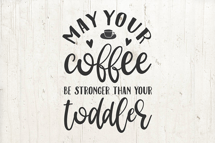 May your coffee be stronger than your toddler - Mom life svg example image 1