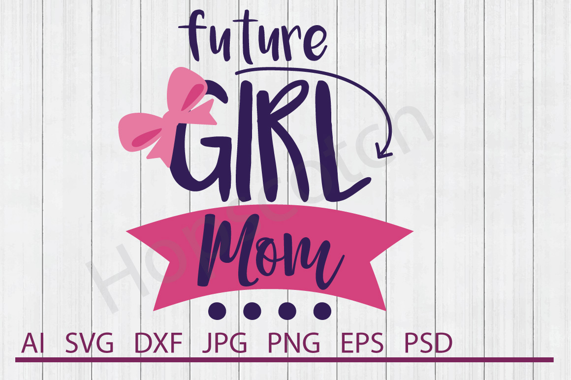 Mom SVG, Future Girl Mom SVG, DXF File, Cuttable File example image 1
