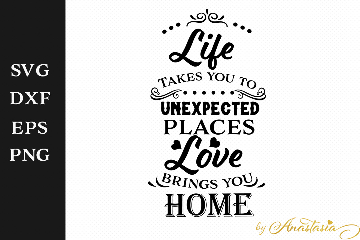Life takes you to unexpected places; Love brings you home SVG Cut File example image 1