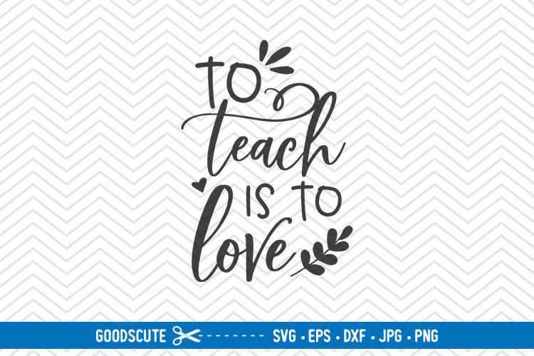 To Teach Is To Love - SVG EPS DXF PNG JPG example image 1